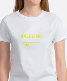 BALDERAS thing, you wouldn't understand ! T-Shirt