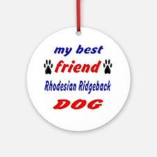 My Best Friend Rhodesian Ridgeback Round Ornament