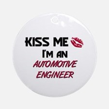 Kiss Me I'm a AUTOMOTIVE ENGINEER Ornament (Round)
