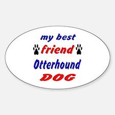 My Best Friend Otterhound Dog Sticker (Oval)