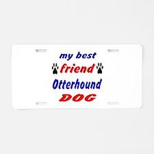 My Best Friend Otterhound D Aluminum License Plate