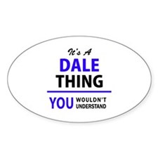 It's DALE thing, you wouldn't understand Decal