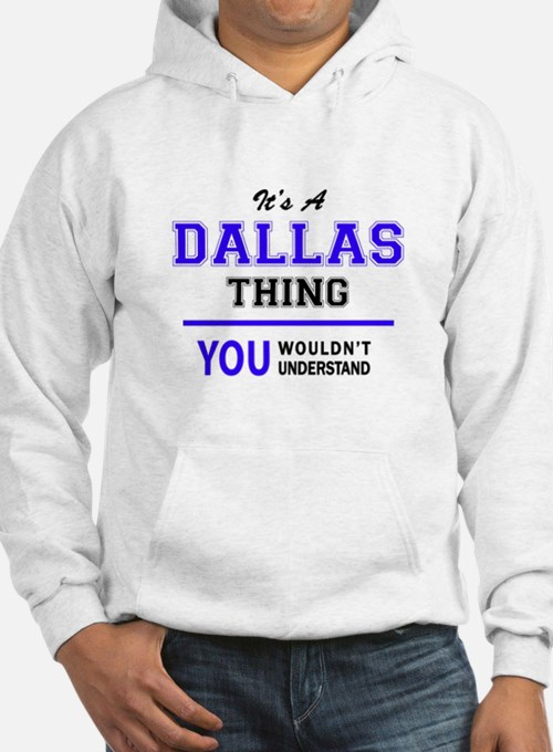 It's DALLAS thing, you wouldn't Hoodie