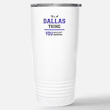 It's DALLAS thing, you Travel Mug