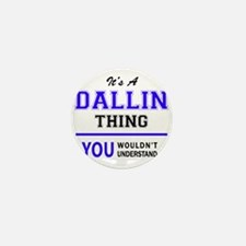 It's DALLIN thing, you wouldn't unders Mini Button
