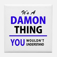 It's DAMON thing, you wouldn't unders Tile Coaster