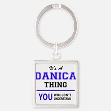 It's DANICA thing, you wouldn't understa Keychains