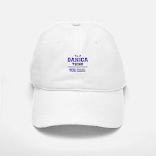 It's DANICA thing, you wouldn't understand Baseball Baseball Cap