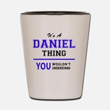 It's DANIEL thing, you wouldn't underst Shot Glass