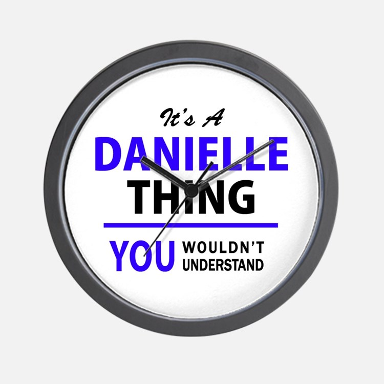It's DANIELLE thing, you wouldn't under Wall Clock