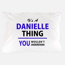 It's DANIELLE thing, you wouldn't unde Pillow Case