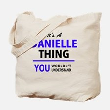 It's DANIELLE thing, you wouldn't underst Tote Bag