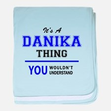 It's DANIKA thing, you wouldn't under baby blanket