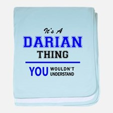 It's DARIAN thing, you wouldn't under baby blanket