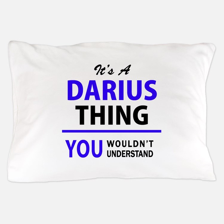 It's DARIUS thing, you wouldn't unders Pillow Case