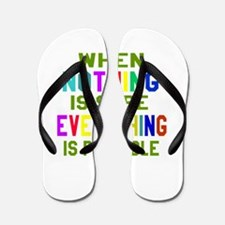 When Nothing Is Sure Everything Is Poss Flip Flops