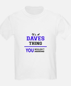 It's DAVES thing, you wouldn't understand T-Shirt