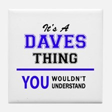It's DAVES thing, you wouldn't unders Tile Coaster