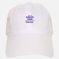 It's DAVES thing, you wouldn't understand Baseball Baseball Cap
