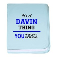 It's DAVIN thing, you wouldn't unders baby blanket
