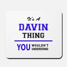 It's DAVIN thing, you wouldn't understan Mousepad
