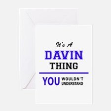 It's DAVIN thing, you wouldn't unde Greeting Cards