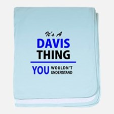 It's DAVIS thing, you wouldn't unders baby blanket