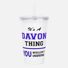 It's DAVON thing, you Acrylic Double-wall Tumbler