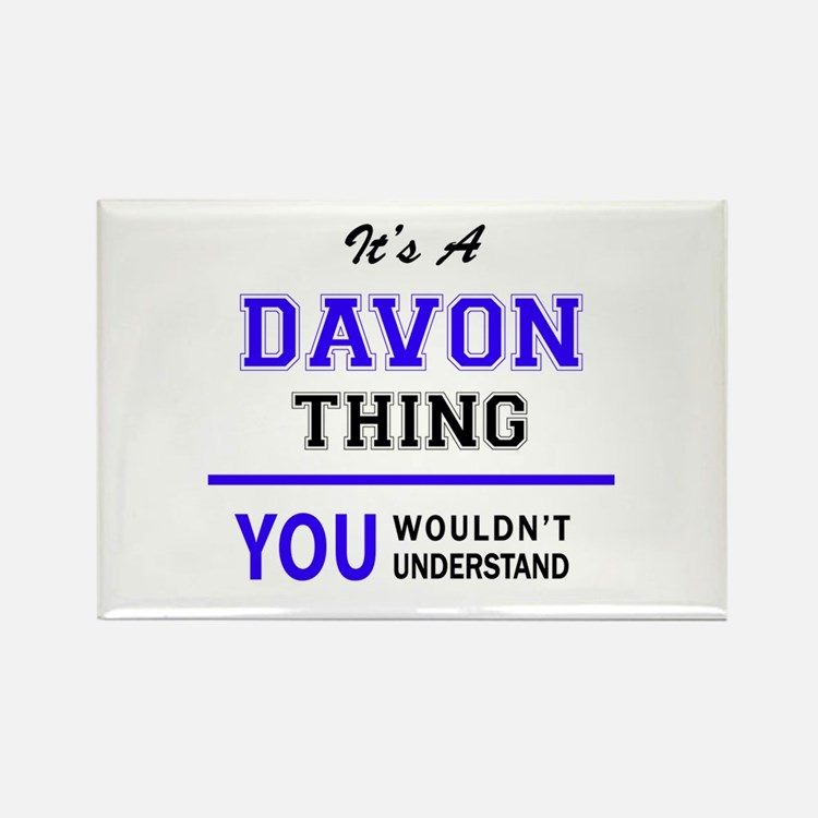 It's DAVON thing, you wouldn't understand Magnets