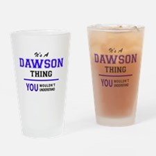 It's DAWSON thing, you wouldn't und Drinking Glass