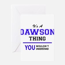 It's DAWSON thing, you wouldn't und Greeting Cards