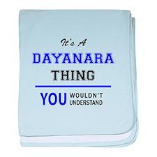 It's DAYANARA thing, you wouldn't und baby blanket