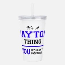 It's DAYTON thing, you Acrylic Double-wall Tumbler