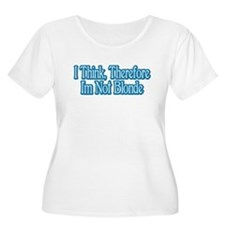 I Think, Therefore I'm Not Bl T-Shirt
