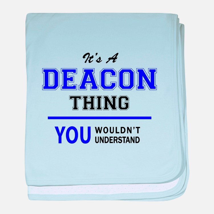 It's DEACON thing, you wouldn't under baby blanket