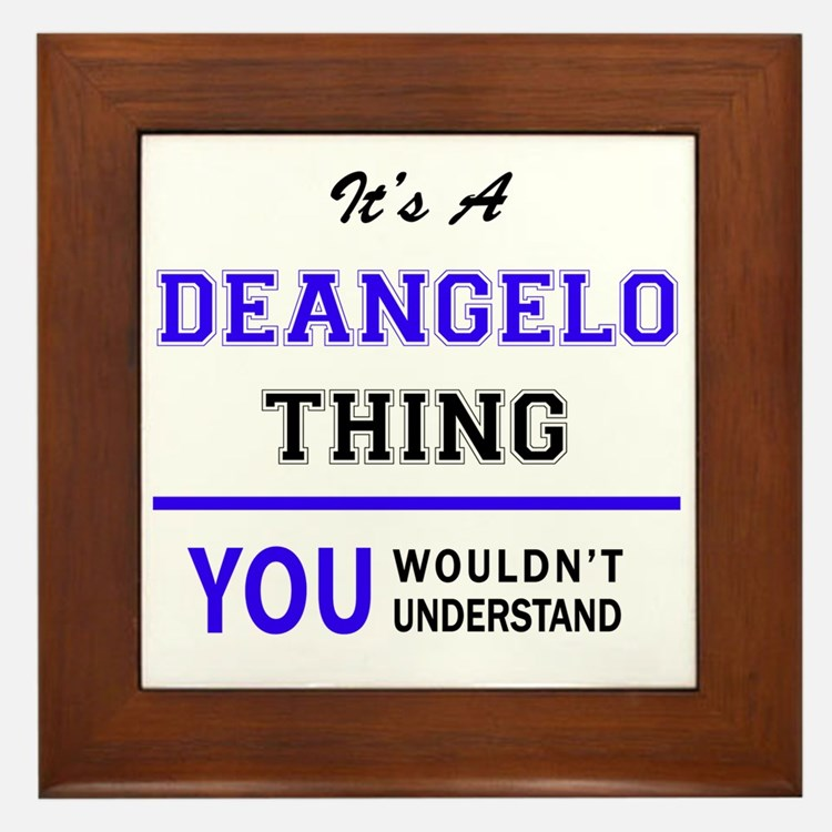 It's DEANGELO thing, you wouldn't unde Framed Tile