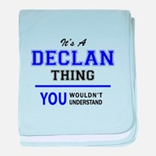 It's DECLAN thing, you wouldn't under baby blanket