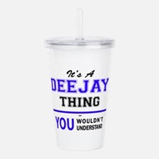 It's DEEJAY thing, you Acrylic Double-wall Tumbler