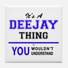 It's DEEJAY thing, you wouldn't under Tile Coaster