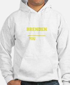 BRENDEN thing, you wouldn't unde Hoodie