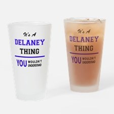 It's DELANEY thing, you wouldn't un Drinking Glass