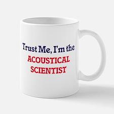 Trust me, I'm the Acoustical Scientist Mugs