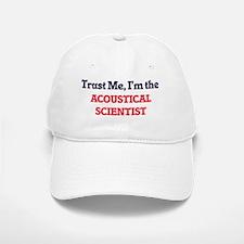 Trust me, I'm the Acoustical Scientist Baseball Baseball Cap