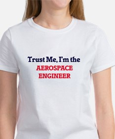 Trust me, I'm the Aerospace Engineer T-Shirt