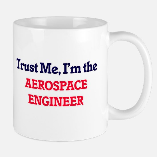 Trust me, I'm the Aerospace Engineer Mugs