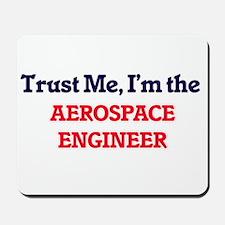 Trust me, I'm the Aerospace Engineer Mousepad