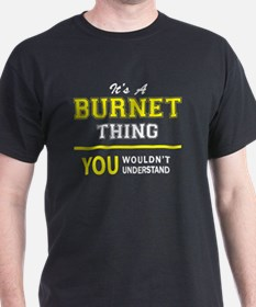 BURNET thing, you wouldn't understand ! T-Shirt
