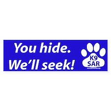 You Hide We'll Seek! K9 SAR Bumper Bumper Sticker