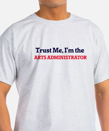Trust me, I'm the Arts Administrator T-Shirt