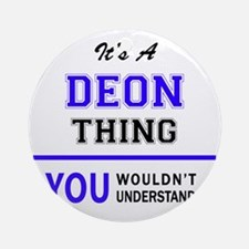 It's DEON thing, you wouldn't under Round Ornament